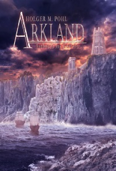 Holger M. Pohl – Arkland. Aufbruch ins Gestern – Buch-Rezension